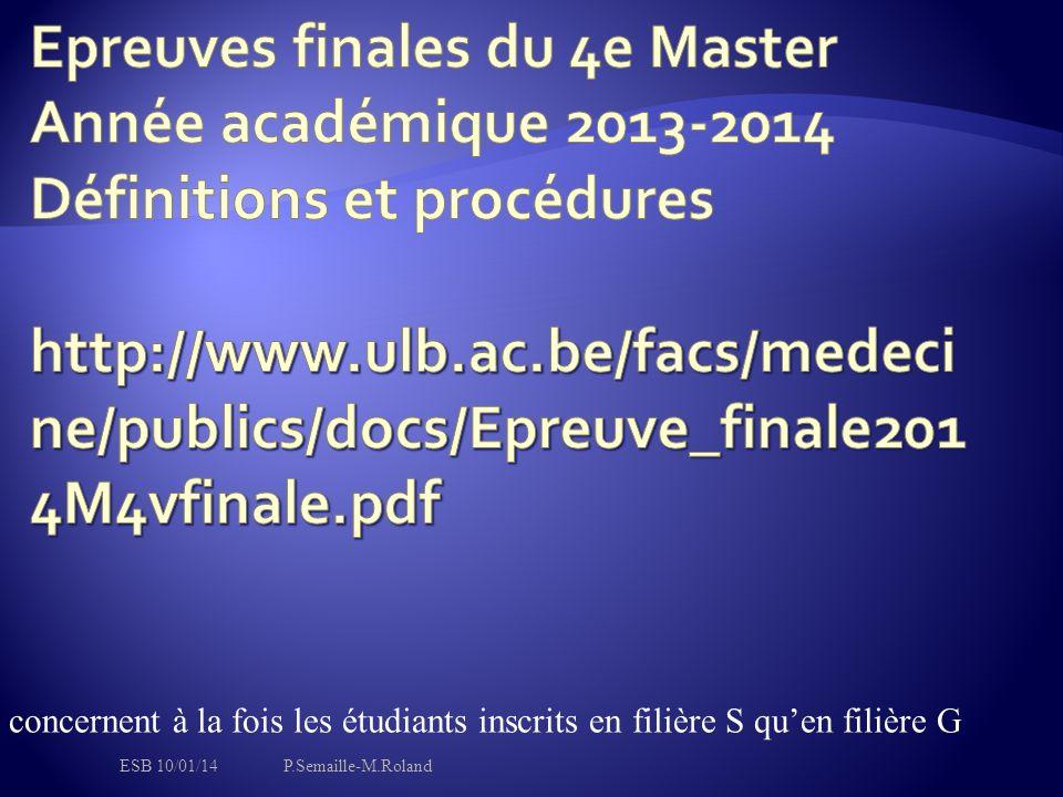 Epreuves finales du 4e Master Année académique 2013-2014 Définitions et procédures http://www.ulb.ac.be/facs/medecine/publics/docs/Epreuve_finale2014M4vfinale.pdf