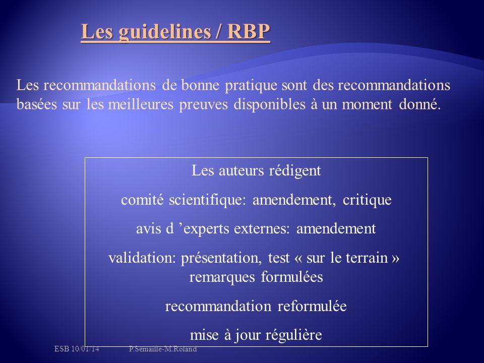 Les guidelines / RBP Les recommandations de bonne pratique sont des recommandations basées sur les meilleures preuves disponibles à un moment donné.