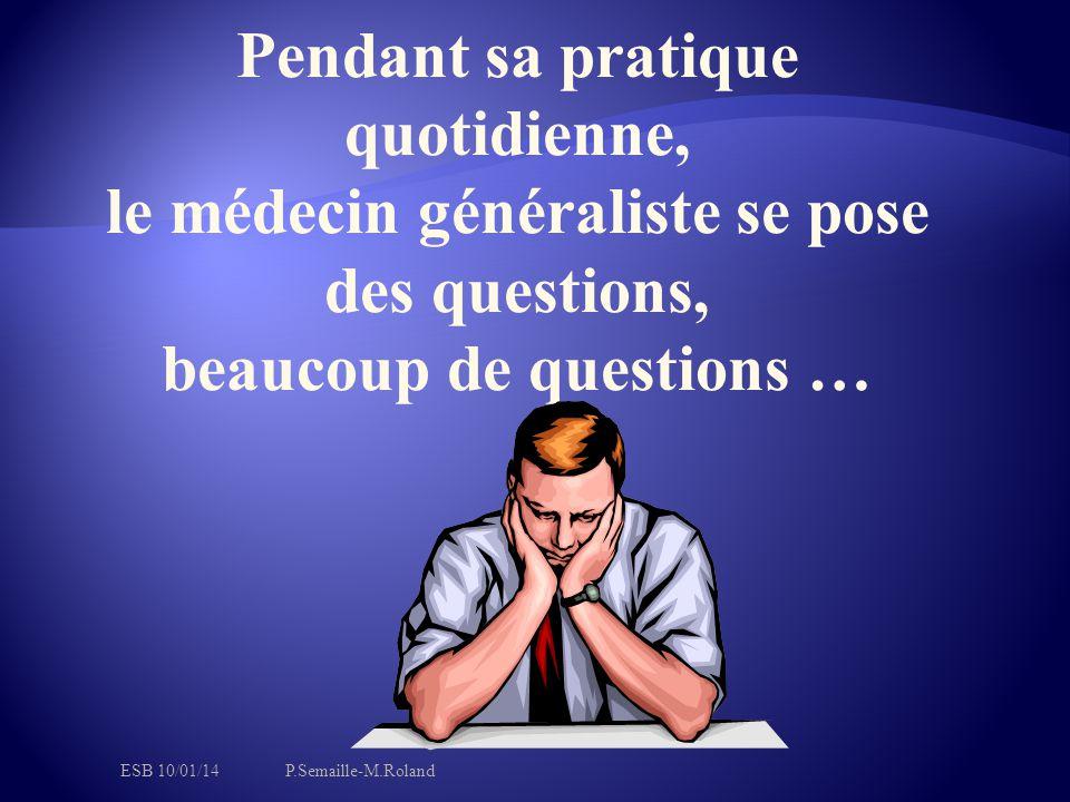 Pendant sa pratique quotidienne, le médecin généraliste se pose des questions, beaucoup de questions …