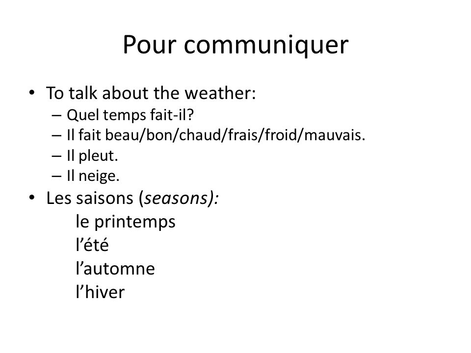 Pour communiquer To talk about the weather: Les saisons (seasons):