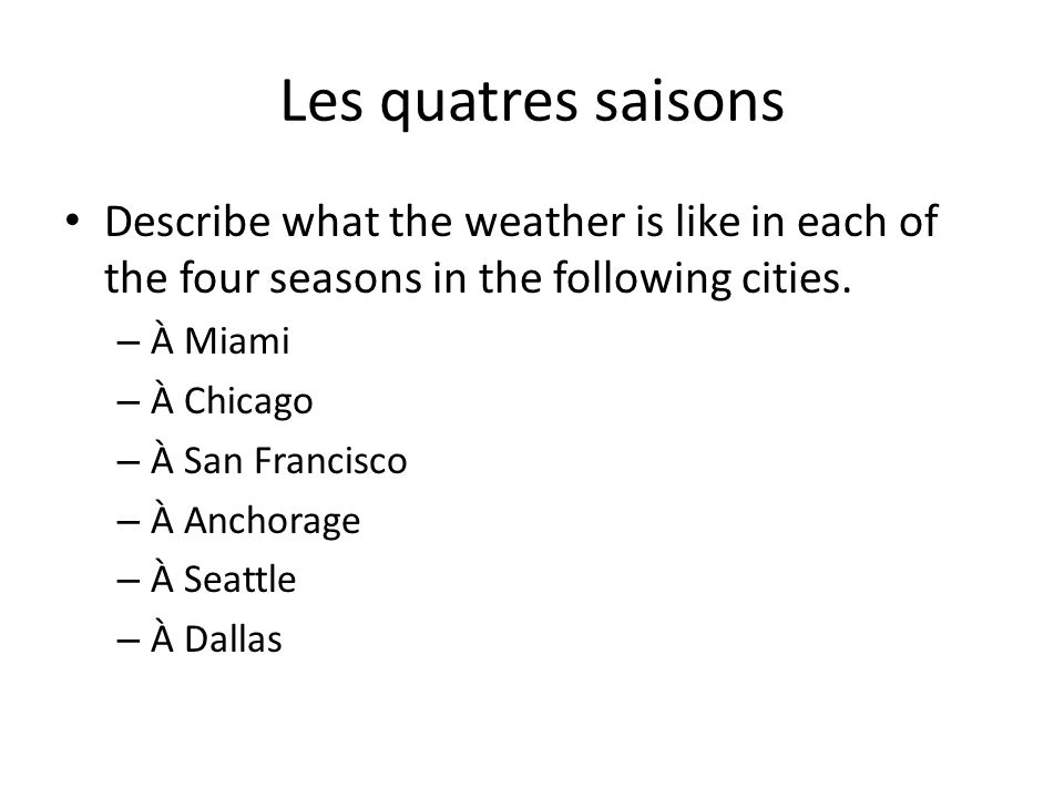Les quatres saisons Describe what the weather is like in each of the four seasons in the following cities.