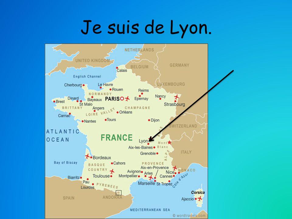 Je suis de Lyon.