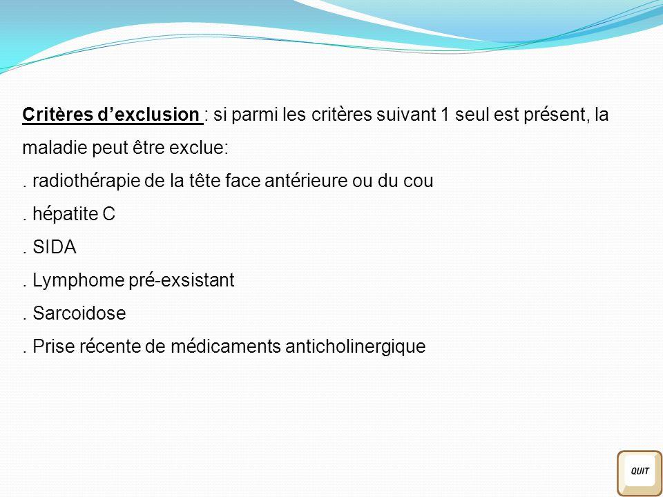 Critères d'exclusion : si parmi les critères suivant 1 seul est présent, la maladie peut être exclue:
