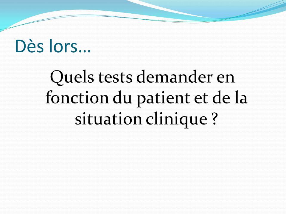 Dès lors… Quels tests demander en fonction du patient et de la situation clinique