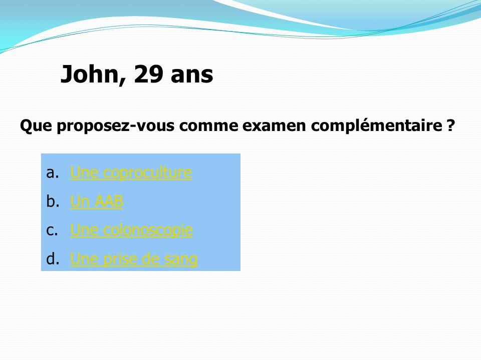 John, 29 ans Que proposez-vous comme examen complémentaire