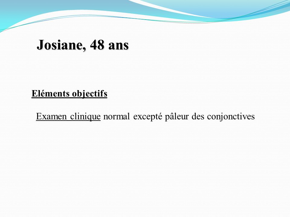 Josiane, 48 ans Eléments objectifs