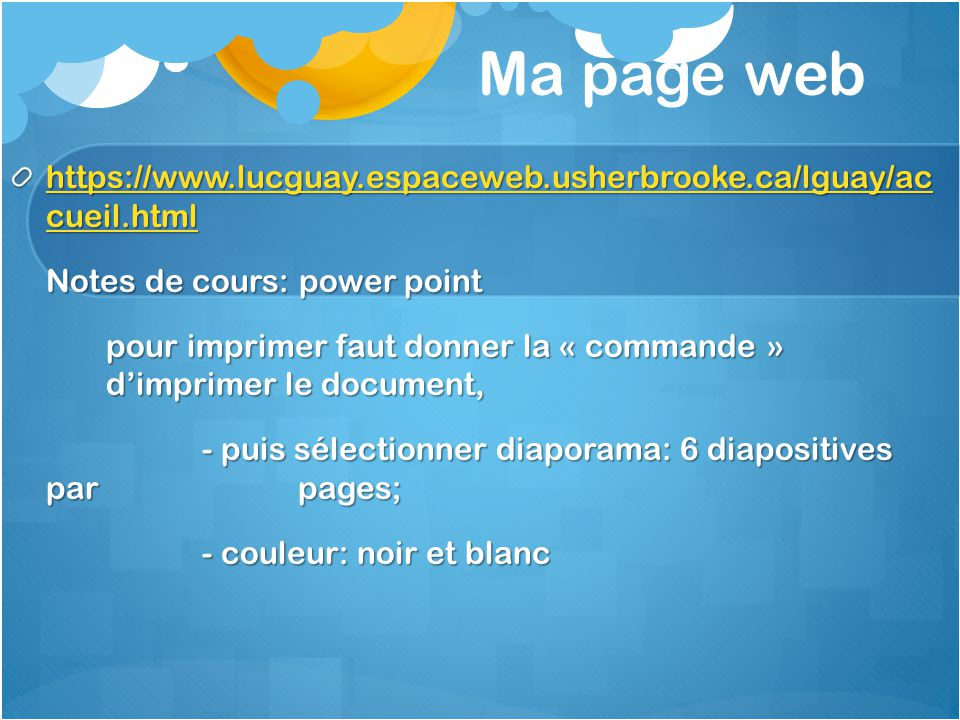Ma page web https://www.lucguay.espaceweb.usherbrooke.ca/lguay/ac cueil.html. Notes de cours: power point.