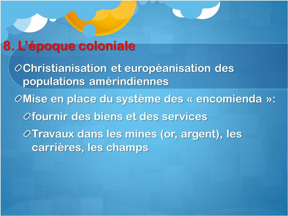 8. L'époque coloniale Christianisation et européanisation des populations amérindiennes. Mise en place du système des « encomienda »: