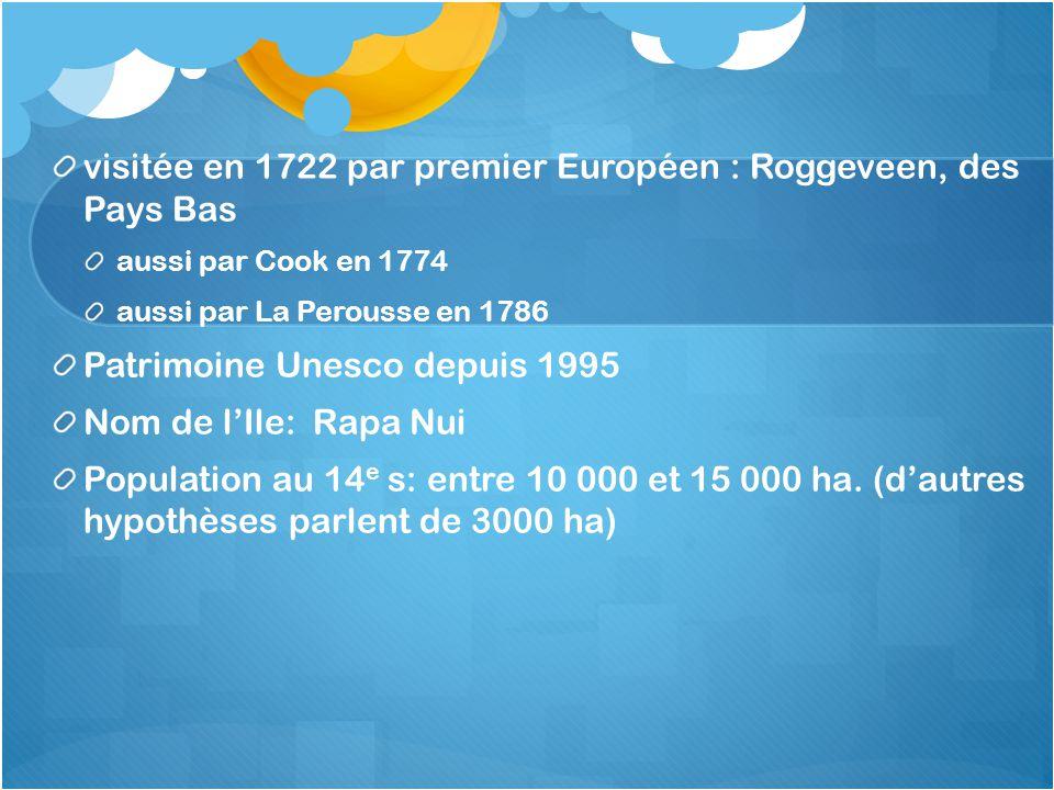 visitée en 1722 par premier Européen : Roggeveen, des Pays Bas