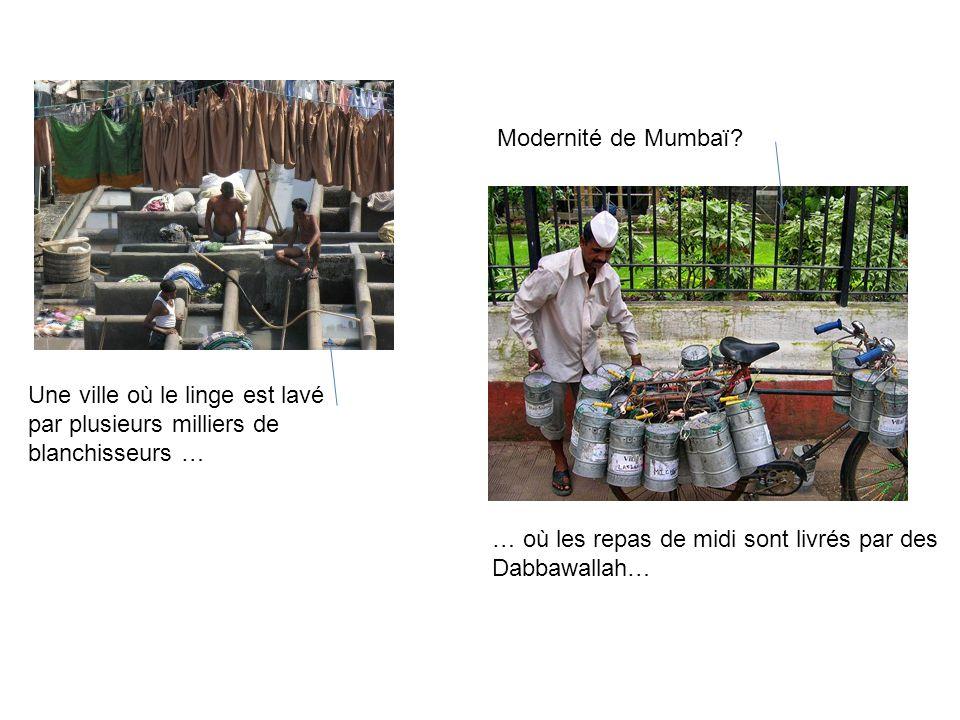 Modernité de Mumbaï Une ville où le linge est lavé. par plusieurs milliers de blanchisseurs … … où les repas de midi sont livrés par des.