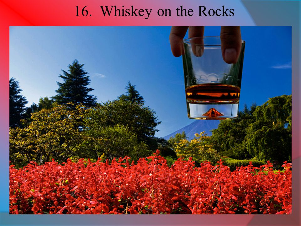 16. Whiskey on the Rocks