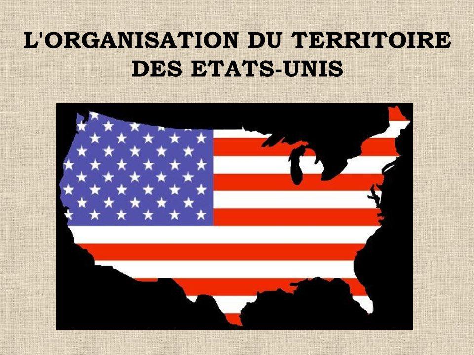 L ORGANISATION DU TERRITOIRE DES ETATS-UNIS