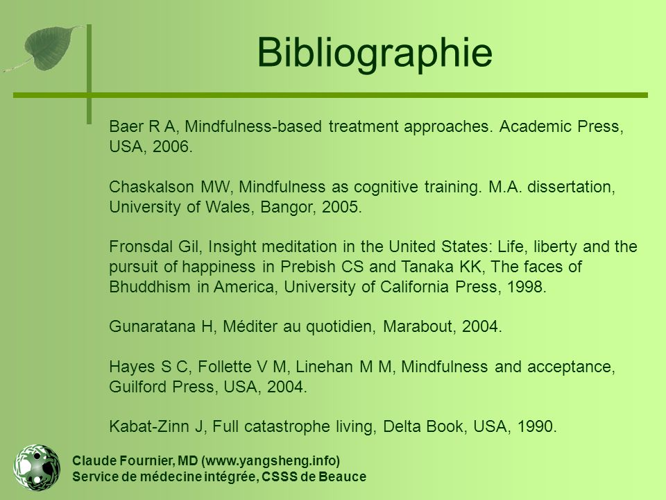 Bibliographie Baer R A, Mindfulness-based treatment approaches. Academic Press, USA, 2006.