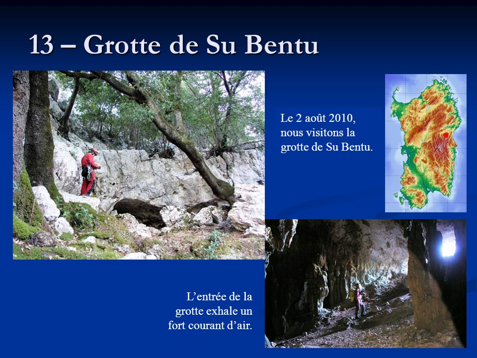 13 – Grotte de Su Bentu Le 2 août 2010, nous visitons la grotte de Su Bentu.