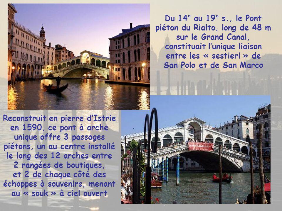 Du 14° au 19° s., le Pont piéton du Rialto, long de 48 m sur le Grand Canal, constituait l'unique liaison entre les « sestieri » de San Polo et de San Marco