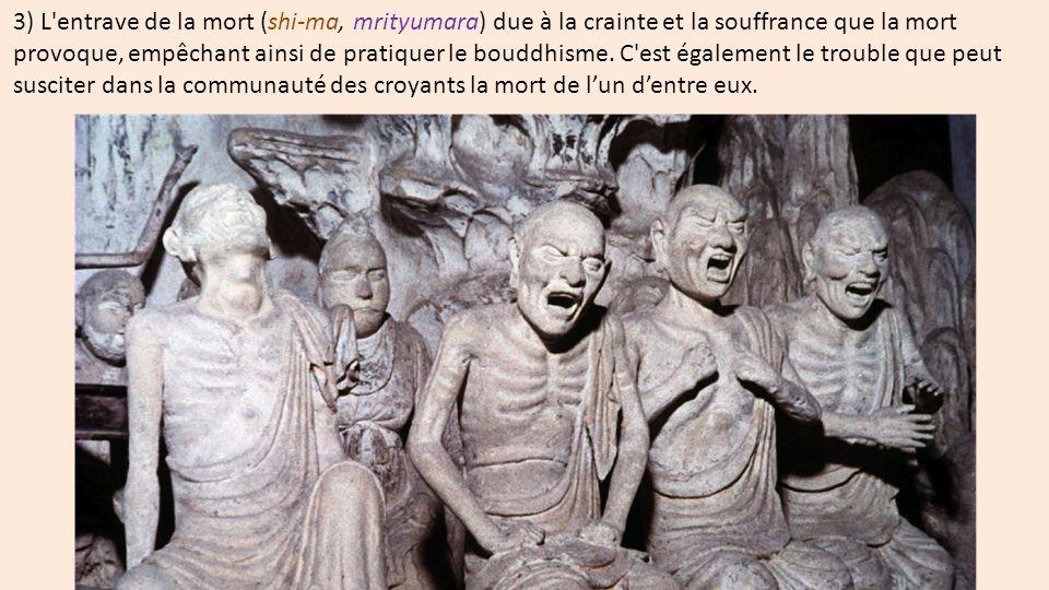 3) L entrave de la mort (shi-ma, mrityumara) due à la crainte et la souffrance que la mort provoque, empêchant ainsi de pratiquer le bouddhisme.