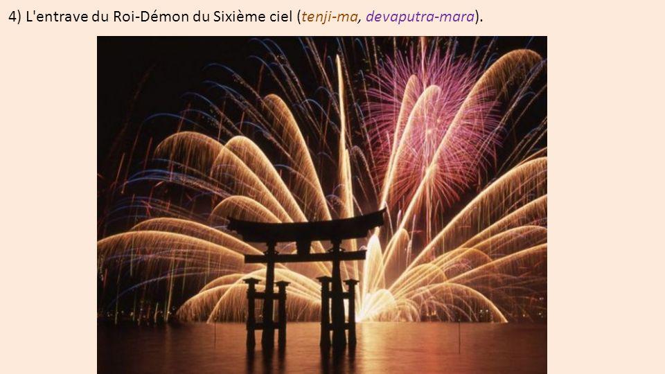 4) L entrave du Roi-Démon du Sixième ciel (tenji-ma, devaputra-mara).