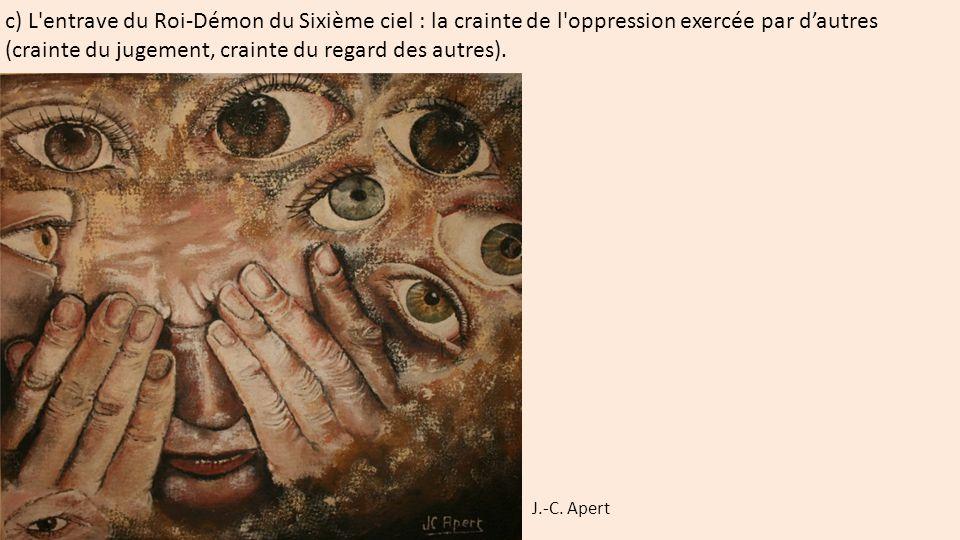 c) L entrave du Roi-Démon du Sixième ciel : la crainte de l oppression exercée par d'autres (crainte du jugement, crainte du regard des autres).