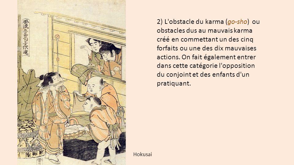 2) L obstacle du karma (go-sho) ou obstacles dus au mauvais karma créé en commettant un des cinq forfaits ou une des dix mauvaises actions. On fait également entrer dans cette catégorie l opposition du conjoint et des enfants d un pratiquant.