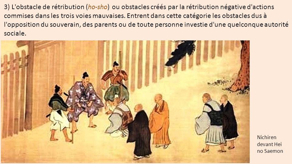 3) L obstacle de rétribution (ho-sho) ou obstacles créés par la rétribution négative d actions commises dans les trois voies mauvaises. Entrent dans cette catégorie les obstacles dus à l opposition du souverain, des parents ou de toute personne investie d une quelconque autorité sociale.