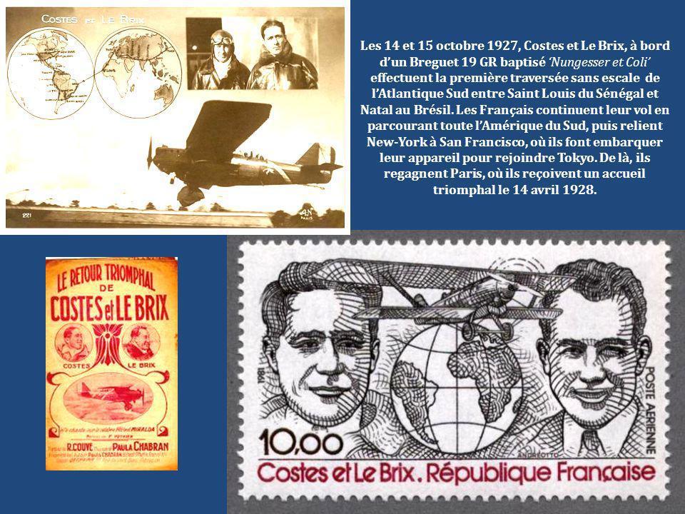 Les 14 et 15 octobre 1927, Costes et Le Brix, à bord d'un Breguet 19 GR baptisé 'Nungesser et Coli' effectuent la première traversée sans escale de l'Atlantique Sud entre Saint Louis du Sénégal et Natal au Brésil.