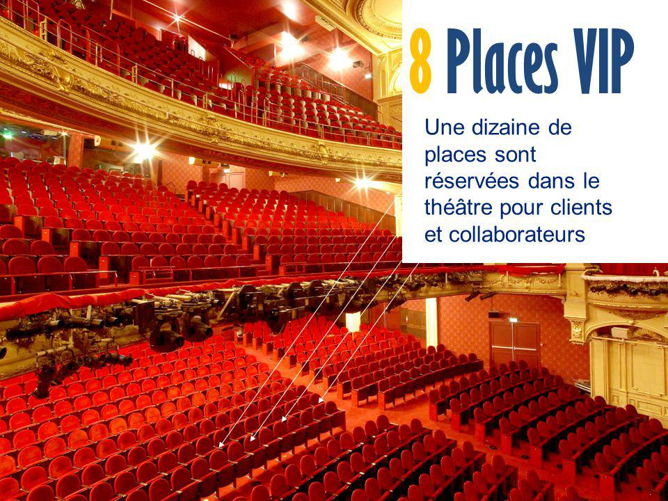 8 Places VIP Une dizaine de places sont réservées dans le théâtre pour clients et collaborateurs