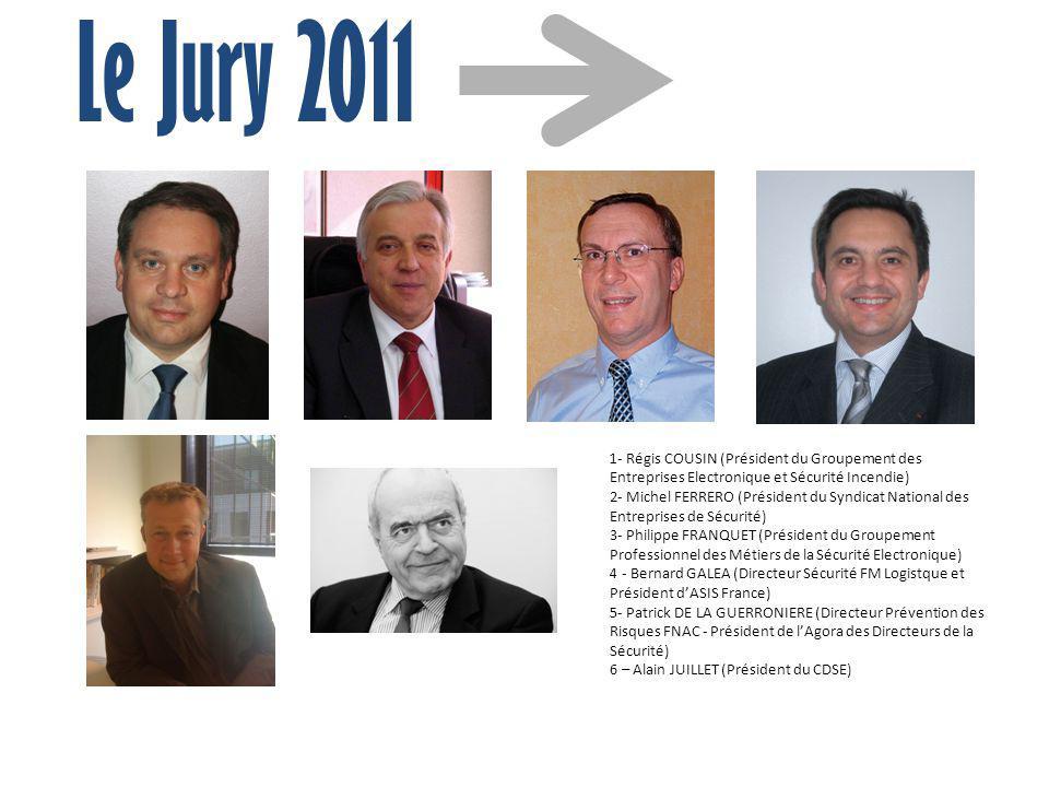 Le Jury 2011 1- Régis COUSIN (Président du Groupement des Entreprises Electronique et Sécurité Incendie)