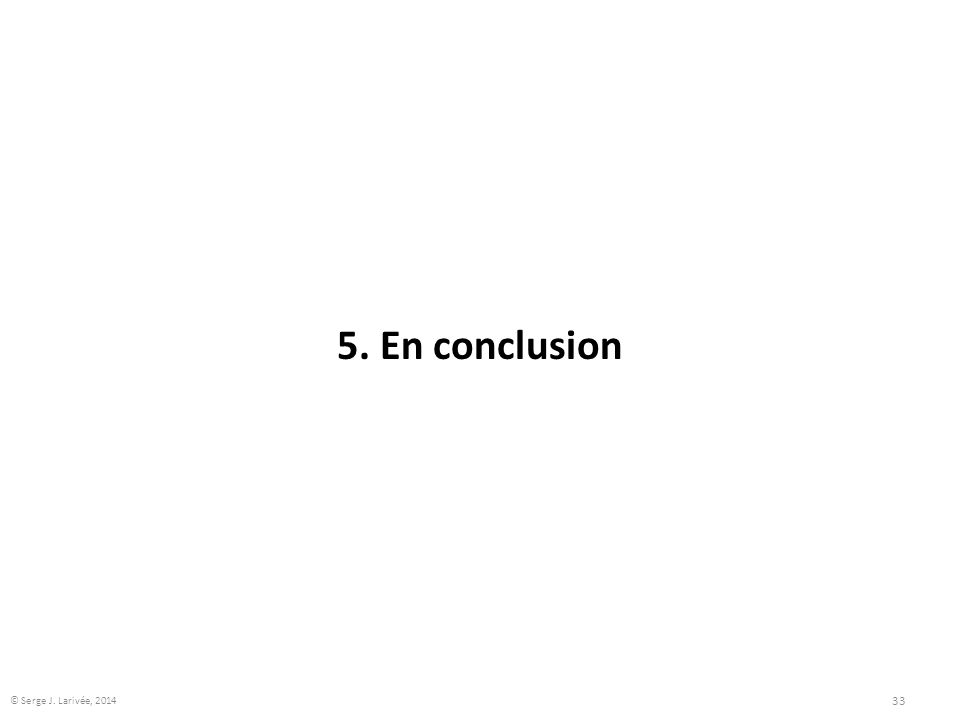 5. En conclusion © Serge J. Larivée, 2014