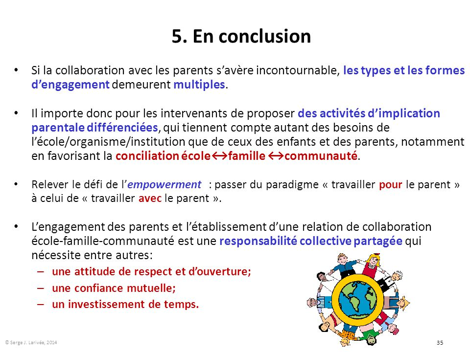 5. En conclusion Si la collaboration avec les parents s'avère incontournable, les types et les formes d'engagement demeurent multiples.