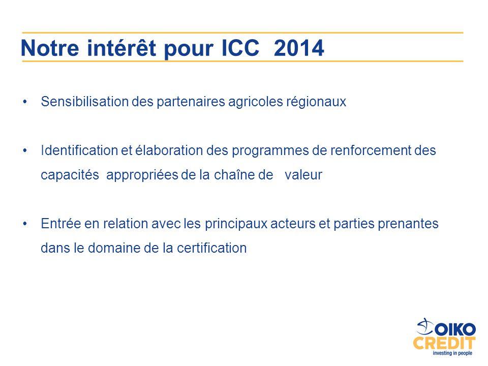 Notre intérêt pour ICC 2014 Sensibilisation des partenaires agricoles régionaux.