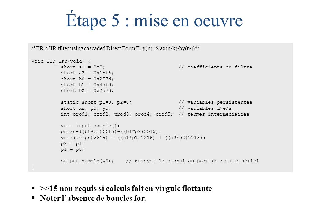 Étape 5 : mise en oeuvre /*IIR.c IIR filter using cascaded Direct Form II. y(n)=S ax(n-k)-by(n-j)*/