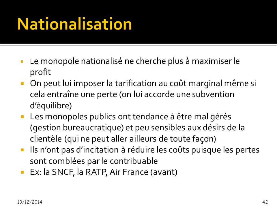 Nationalisation Le monopole nationalisé ne cherche plus à maximiser le profit.