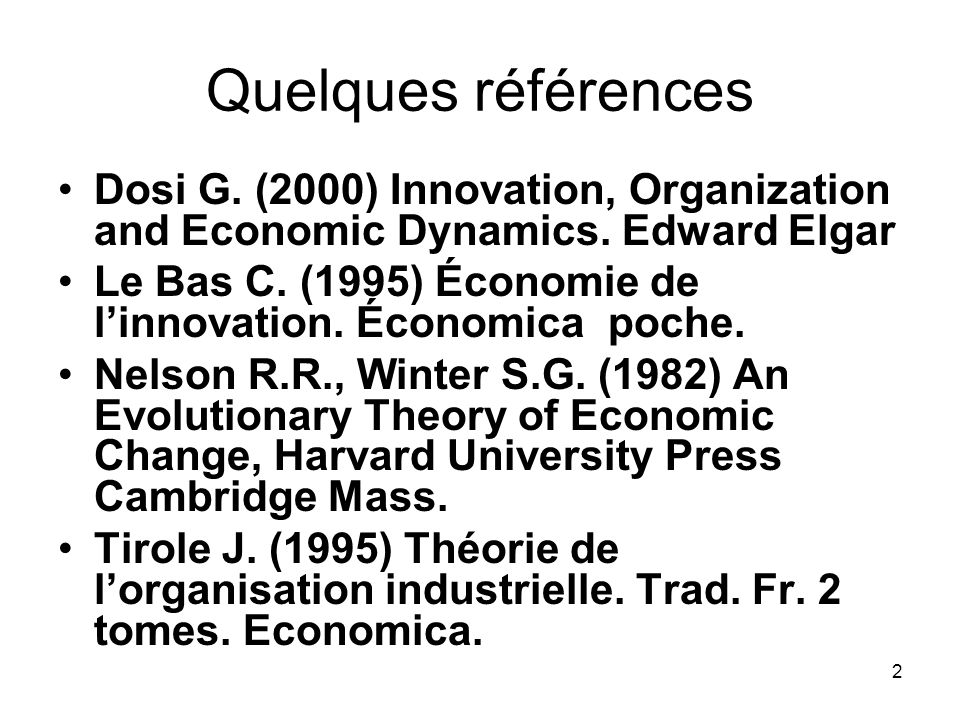 Quelques références Dosi G. (2000) Innovation, Organization and Economic Dynamics. Edward Elgar.