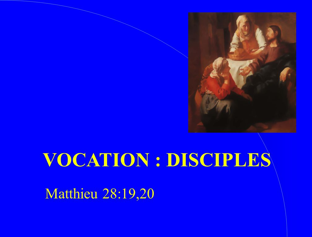 VOCATION : DISCIPLES Matthieu 28:19,20