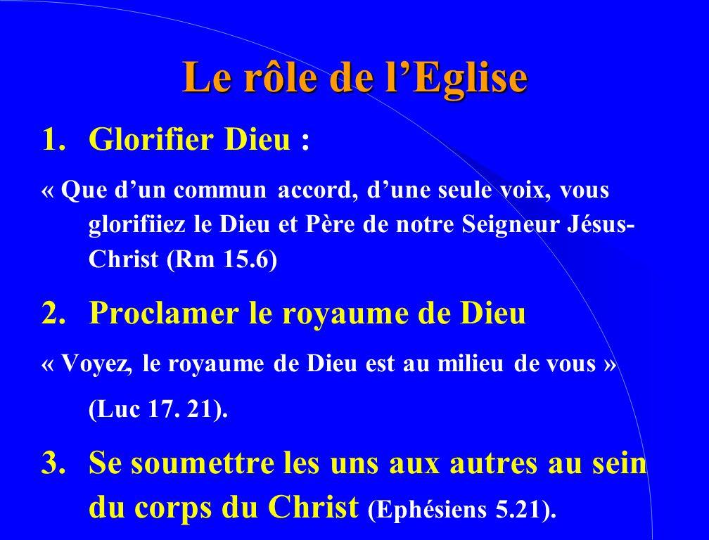 Le rôle de l'Eglise 1. Glorifier Dieu : Proclamer le royaume de Dieu