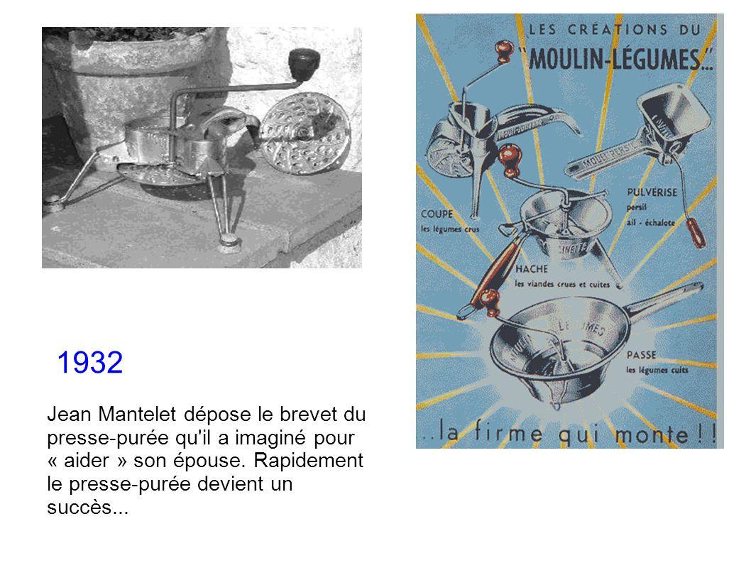 1932 Jean Mantelet dépose le brevet du presse-purée qu il a imaginé pour « aider » son épouse.