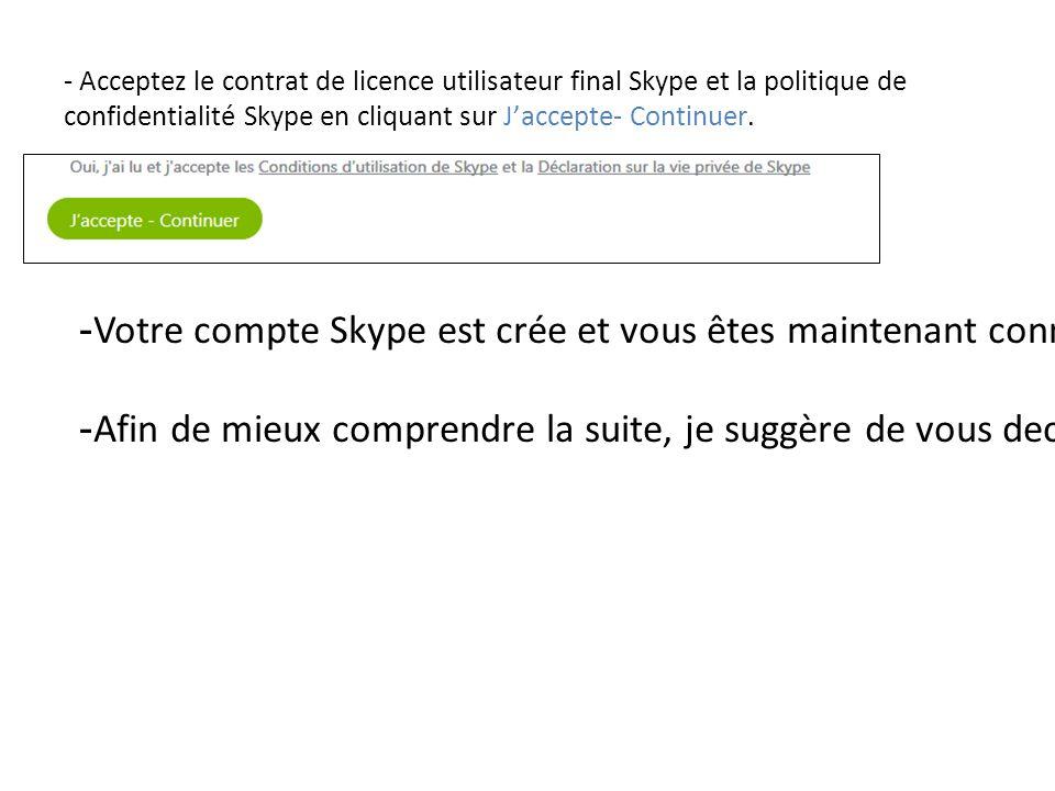 - Acceptez le contrat de licence utilisateur final Skype et la politique de confidentialité Skype en cliquant sur J'accepte- Continuer.