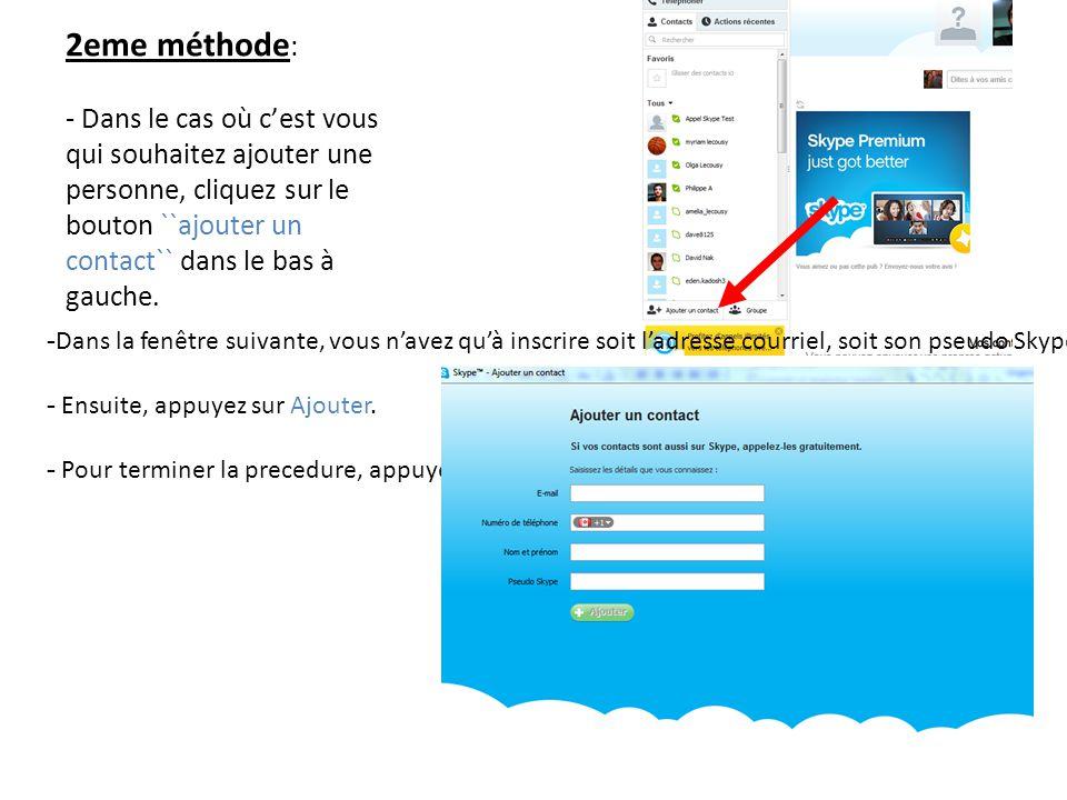 2eme méthode: - Dans le cas où c'est vous qui souhaitez ajouter une personne, cliquez sur le bouton ``ajouter un contact`` dans le bas à gauche.