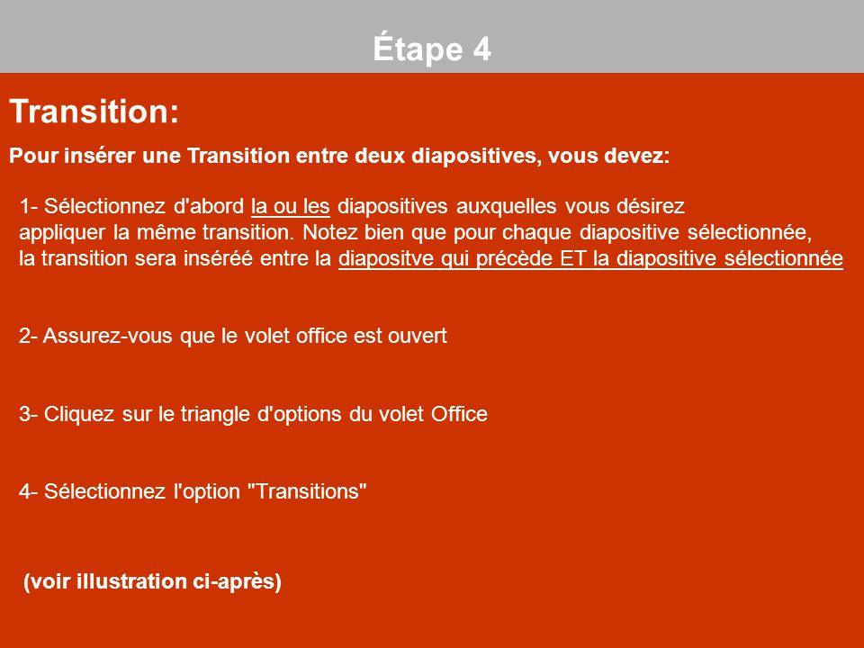 Étape 4 Transition: Pour insérer une Transition entre deux diapositives, vous devez: