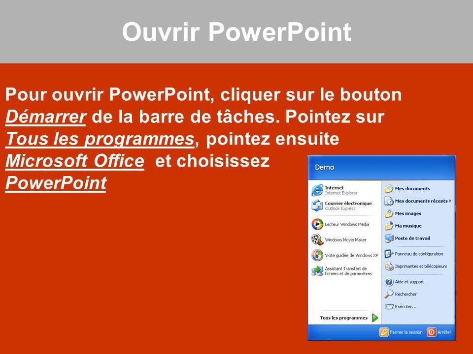 Ouvrir PowerPoint Pour ouvrir PowerPoint, cliquer sur le bouton