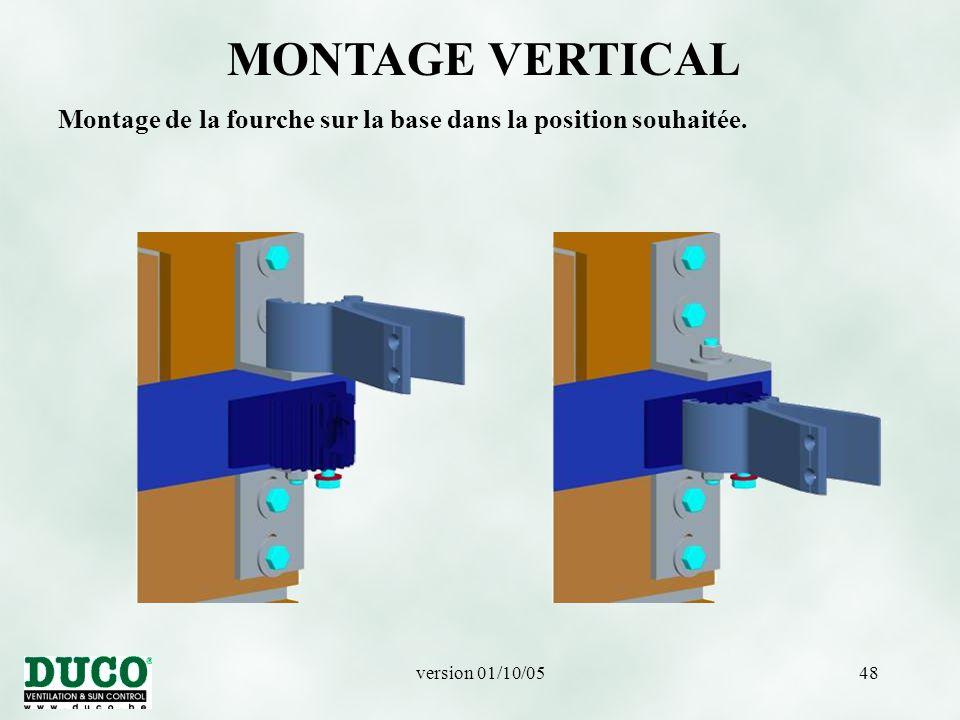 MONTAGE VERTICAL Montage de la fourche sur la base dans la position souhaitée. version 01/10/05