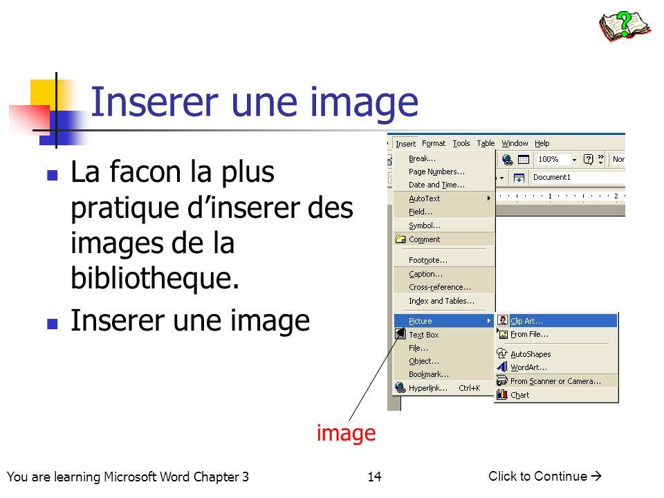 Inserer une image La facon la plus pratique d'inserer des images de la bibliotheque. Inserer une image.