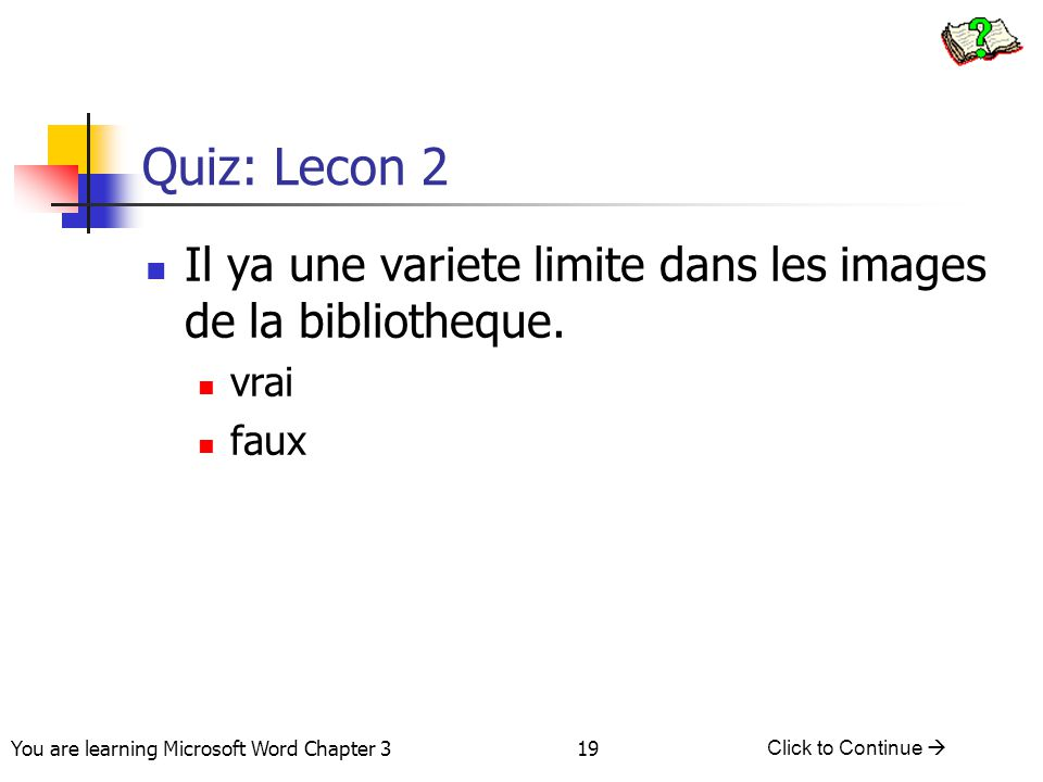 Quiz: Lecon 2 Il ya une variete limite dans les images de la bibliotheque. vrai. faux.