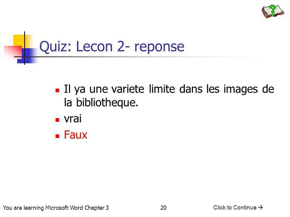 Quiz: Lecon 2- reponse Il ya une variete limite dans les images de la bibliotheque. vrai. Faux.