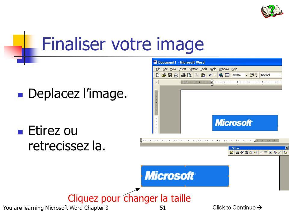 Finaliser votre image Deplacez l'image. Etirez ou retrecissez la.