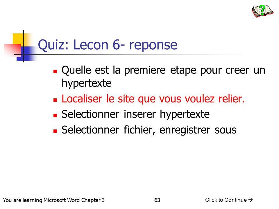 Quiz: Lecon 6- reponse Quelle est la premiere etape pour creer un hypertexte. Localiser le site que vous voulez relier.