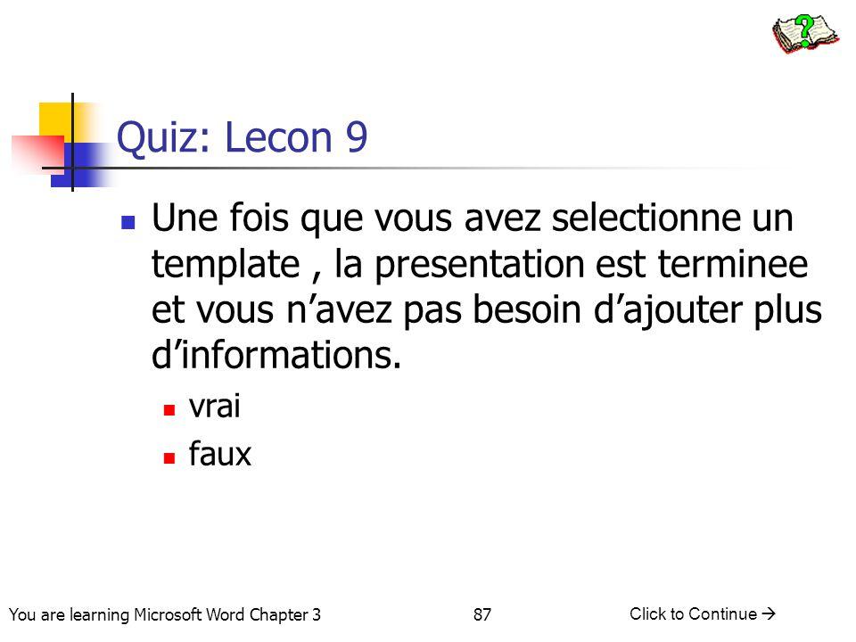 Quiz: Lecon 9 Une fois que vous avez selectionne un template , la presentation est terminee et vous n'avez pas besoin d'ajouter plus d'informations.