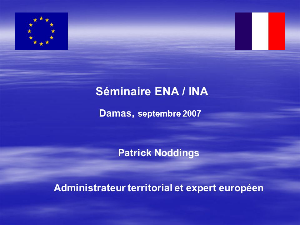 Séminaire ENA / INA Damas, septembre 2007 Patrick Noddings