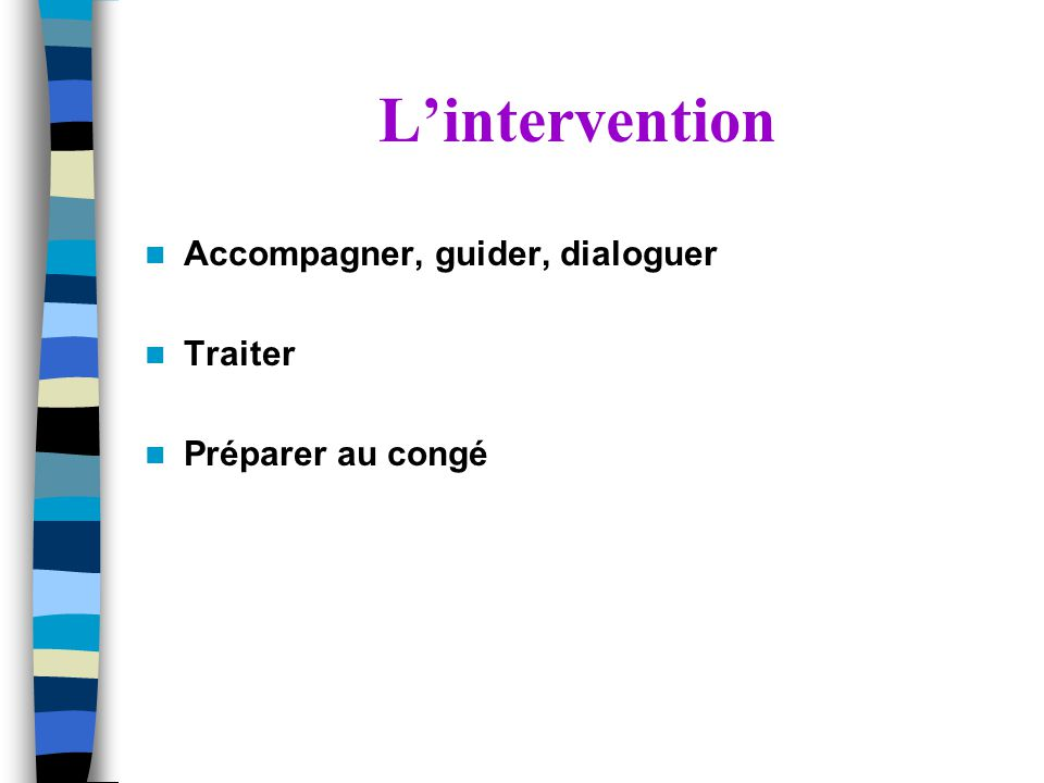 L'intervention Accompagner, guider, dialoguer Traiter