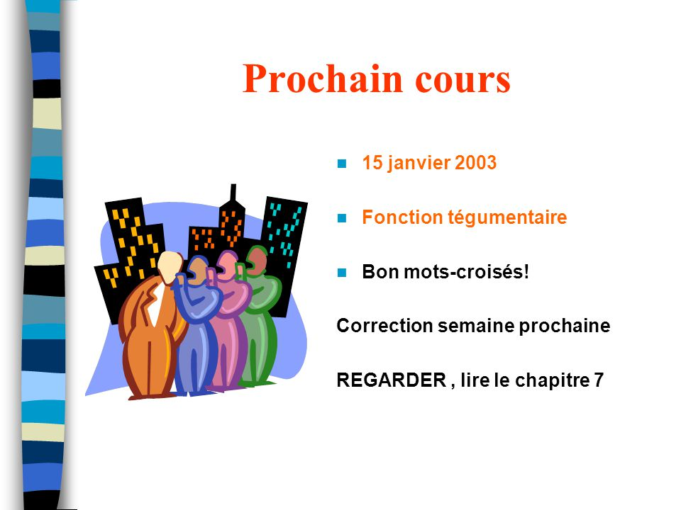 Prochain cours 15 janvier 2003 Fonction tégumentaire Bon mots-croisés!